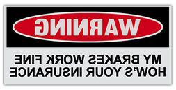 Funny Warning Bumper Stickers - Brakes Work Fine, How's Your